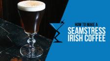 Seamstress Irish Coffee